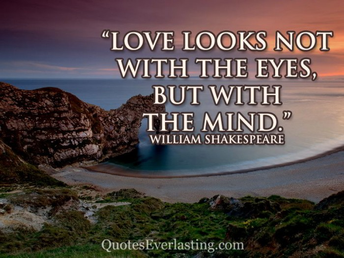 """Love-looks-not-with-the-eyes-but-with-the-mind.-William-Shakespeare-700x525"