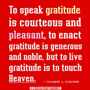 gratitude-quotes-To-speak-gratitude-is-courteous-and-pleasant-to-enact-gratitude-is-generous-and-noble-but-to-live-gratitude-is-to-touch-Heaven.