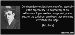 our-dependency-makes-slaves-our-of-us-self-esteem-2