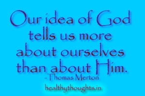 truth-quotes_our-idea-about-God-tells-us-more-about-ourselves-than-about-him